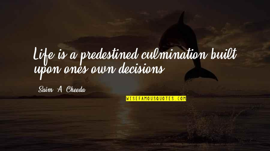 Sleeping With Sirens Heroine Quotes By Saim .A. Cheeda: Life is a predestined culmination built upon ones