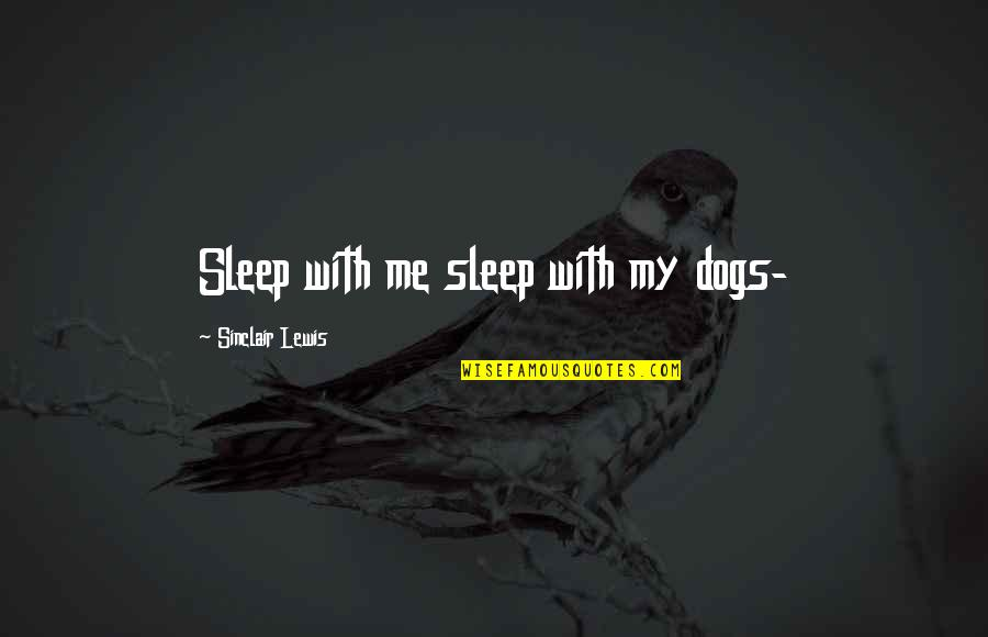 Sleeping With Sirens Heroine Quotes By Sinclair Lewis: Sleep with me sleep with my dogs-