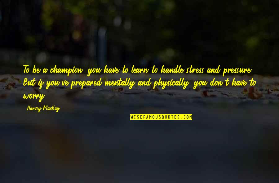 Sleepless In Seattle Funny Quotes By Harvey MacKay: To be a champion, you have to learn
