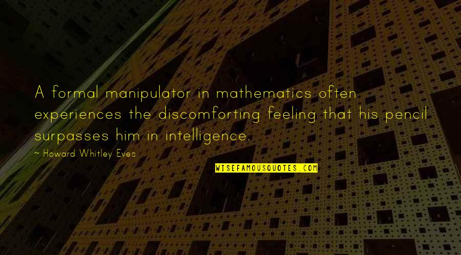 Sleepless In Seattle Funny Quotes By Howard Whitley Eves: A formal manipulator in mathematics often experiences the