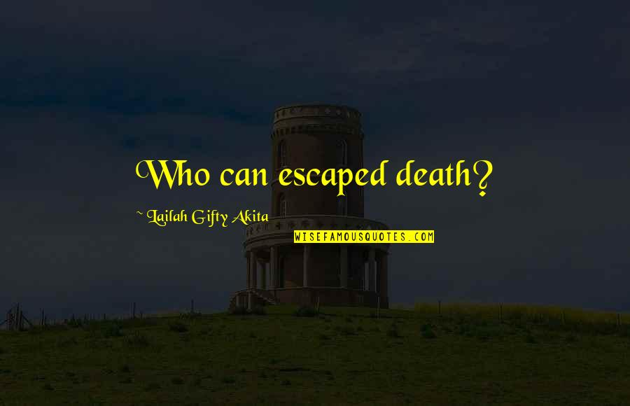 Sleepless In Seattle Funny Quotes By Lailah Gifty Akita: Who can escaped death?