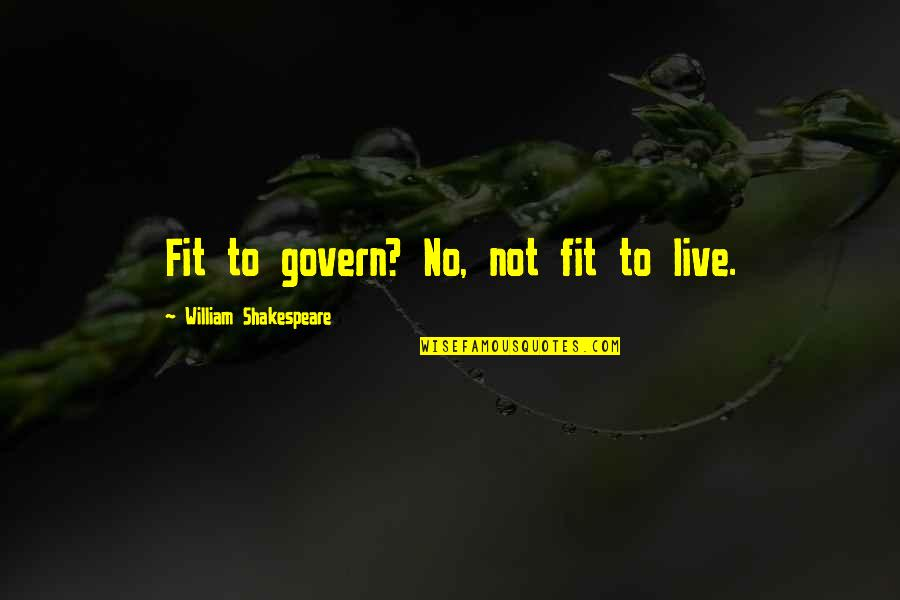 Sleepless In Seattle Funny Quotes By William Shakespeare: Fit to govern? No, not fit to live.