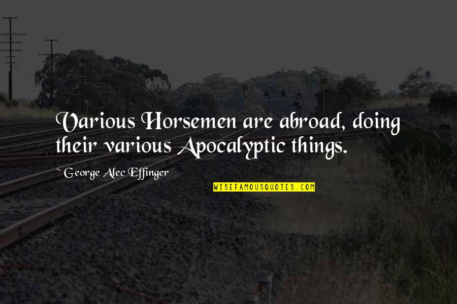 Sleepless Night Before Exam Quotes By George Alec Effinger: Various Horsemen are abroad, doing their various Apocalyptic