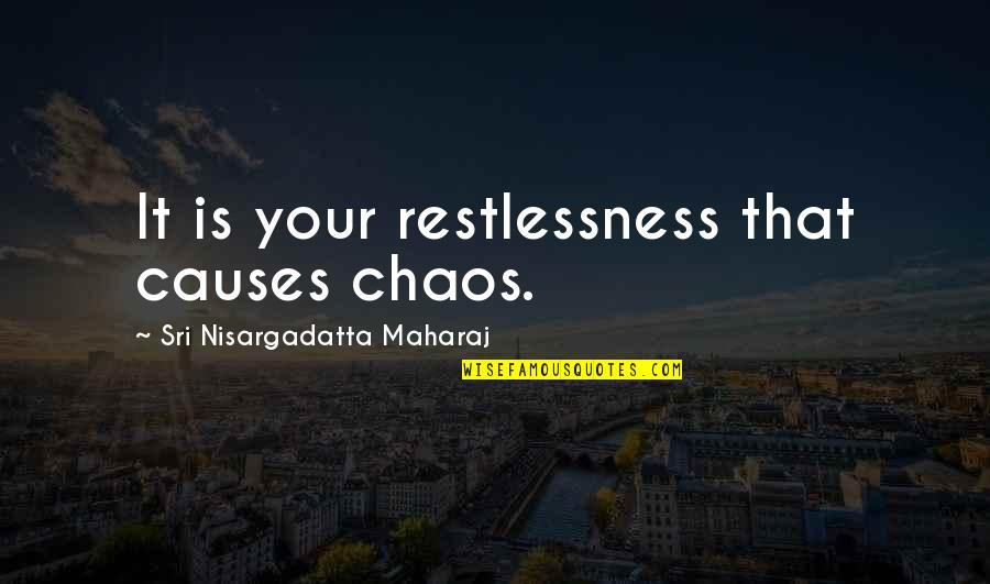 Sleepless Night Before Exam Quotes By Sri Nisargadatta Maharaj: It is your restlessness that causes chaos.