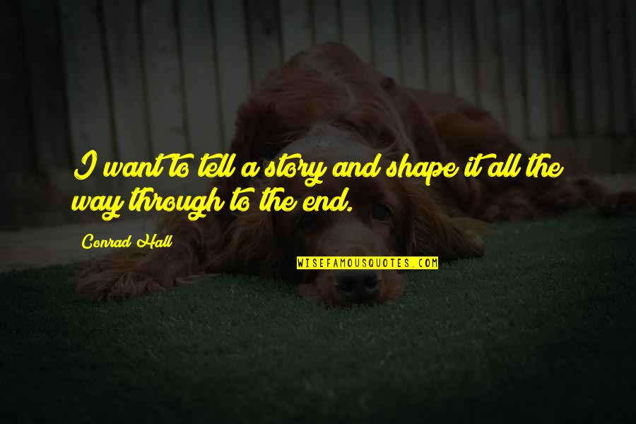 Sleepwalk With Me Quotes By Conrad Hall: I want to tell a story and shape