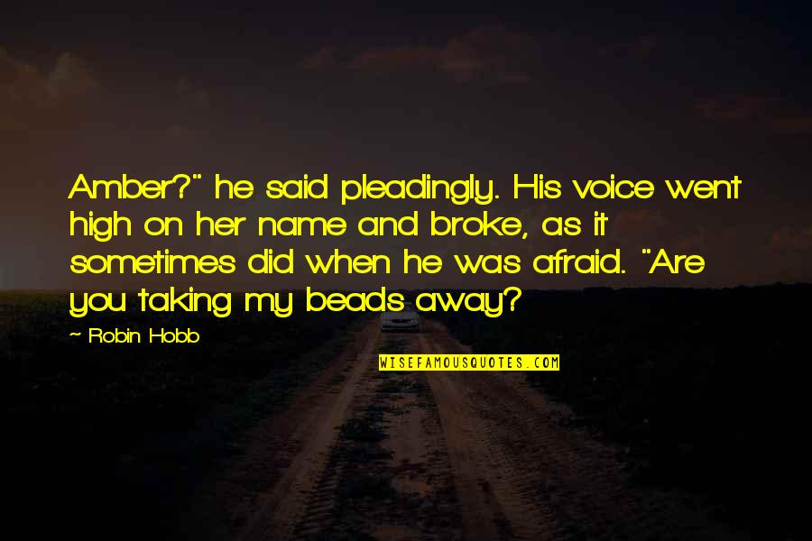 "Sleepwalk With Me Quotes By Robin Hobb: Amber?"" he said pleadingly. His voice went high"