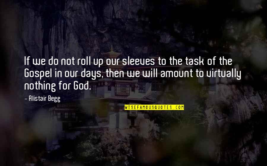 Sleeves Quotes By Alistair Begg: If we do not roll up our sleeves
