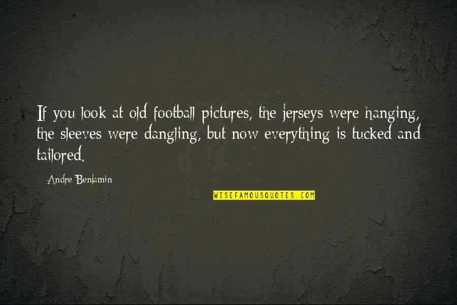 Sleeves Quotes By Andre Benjamin: If you look at old football pictures, the