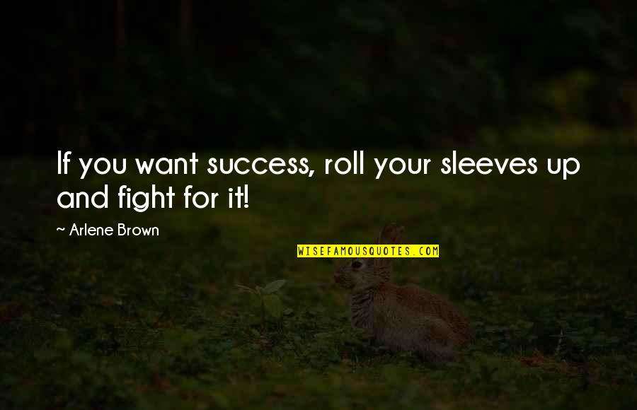 Sleeves Quotes By Arlene Brown: If you want success, roll your sleeves up
