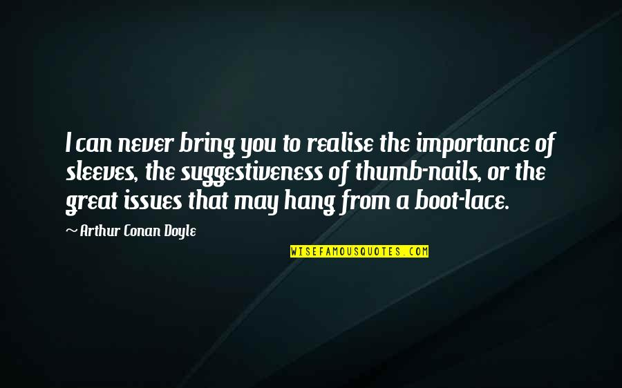 Sleeves Quotes By Arthur Conan Doyle: I can never bring you to realise the