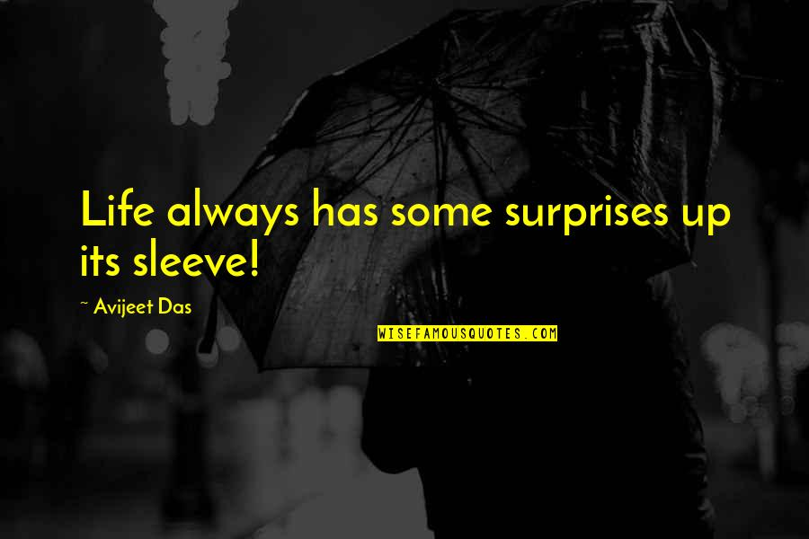 Sleeves Quotes By Avijeet Das: Life always has some surprises up its sleeve!