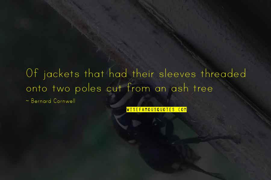 Sleeves Quotes By Bernard Cornwell: Of jackets that had their sleeves threaded onto