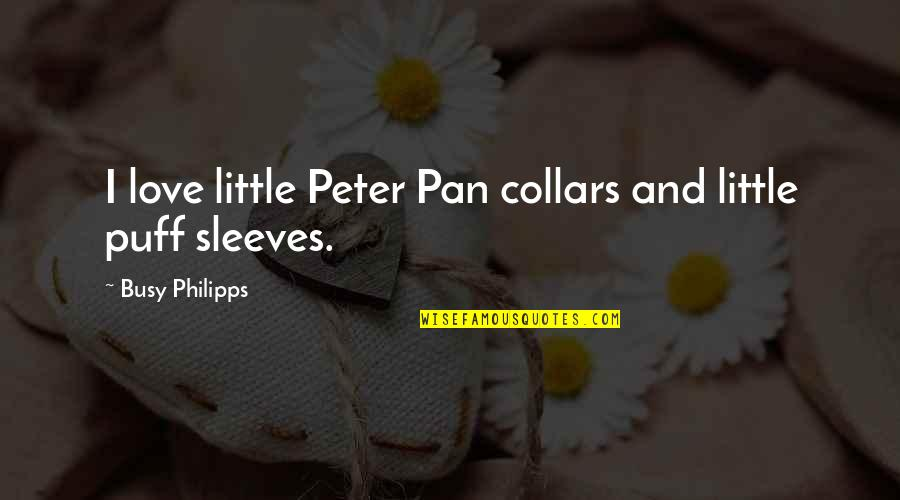 Sleeves Quotes By Busy Philipps: I love little Peter Pan collars and little
