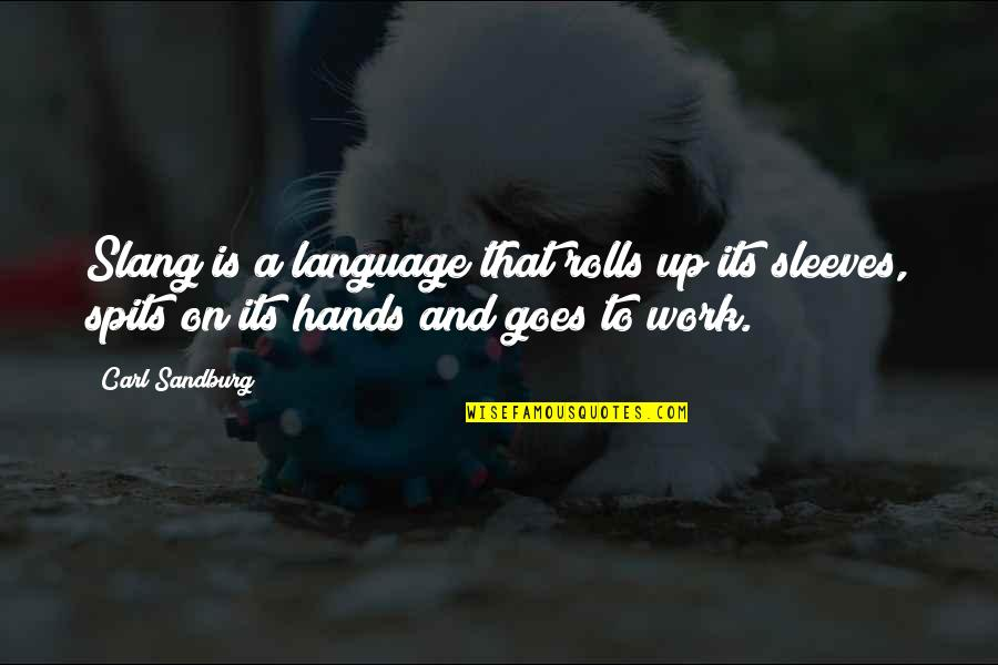 Sleeves Quotes By Carl Sandburg: Slang is a language that rolls up its