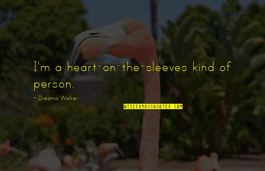 Sleeves Quotes By Dreama Walker: I'm a heart-on-the-sleeves kind of person.