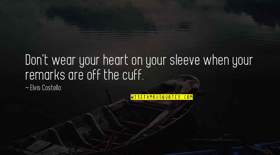 Sleeves Quotes By Elvis Costello: Don't wear your heart on your sleeve when
