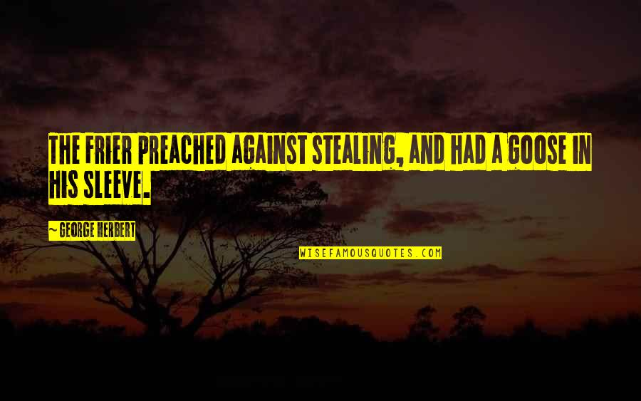 Sleeves Quotes By George Herbert: The Frier preached against stealing, and had a
