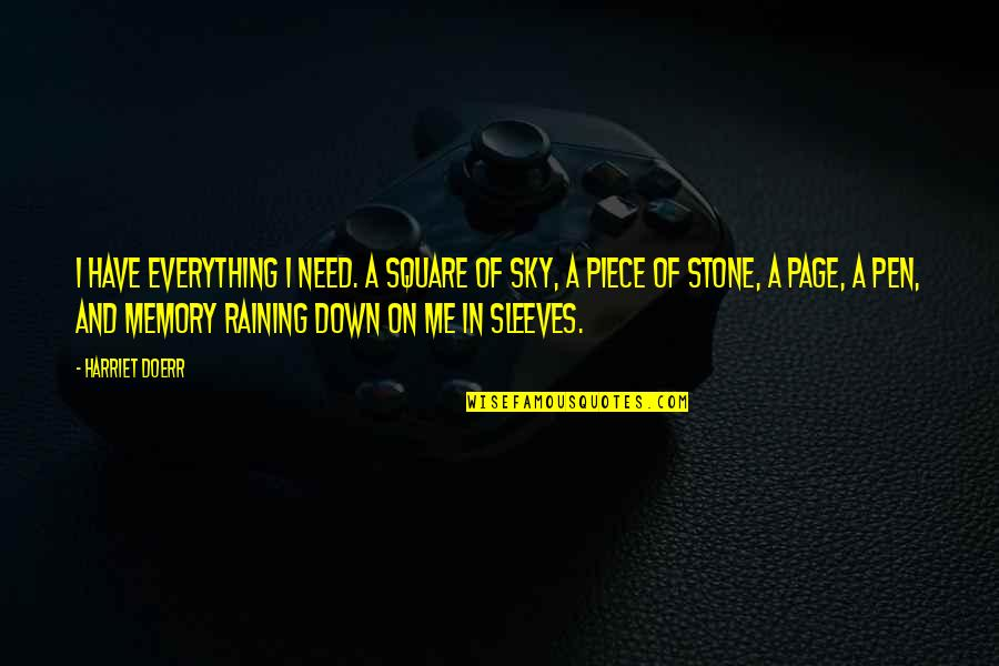 Sleeves Quotes By Harriet Doerr: I have everything I need. A square of