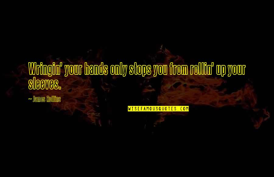 Sleeves Quotes By James Rollins: Wringin' your hands only stops you from rollin'