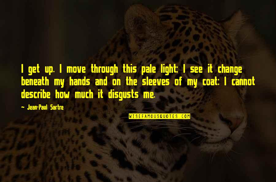Sleeves Quotes By Jean-Paul Sartre: I get up. I move through this pale