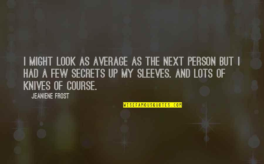 Sleeves Quotes By Jeaniene Frost: I might look as average as the next