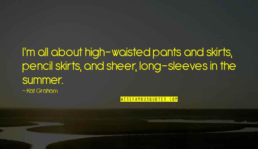Sleeves Quotes By Kat Graham: I'm all about high-waisted pants and skirts, pencil