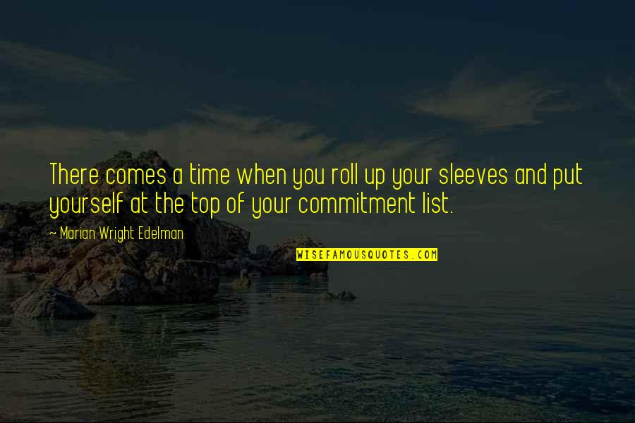 Sleeves Quotes By Marian Wright Edelman: There comes a time when you roll up