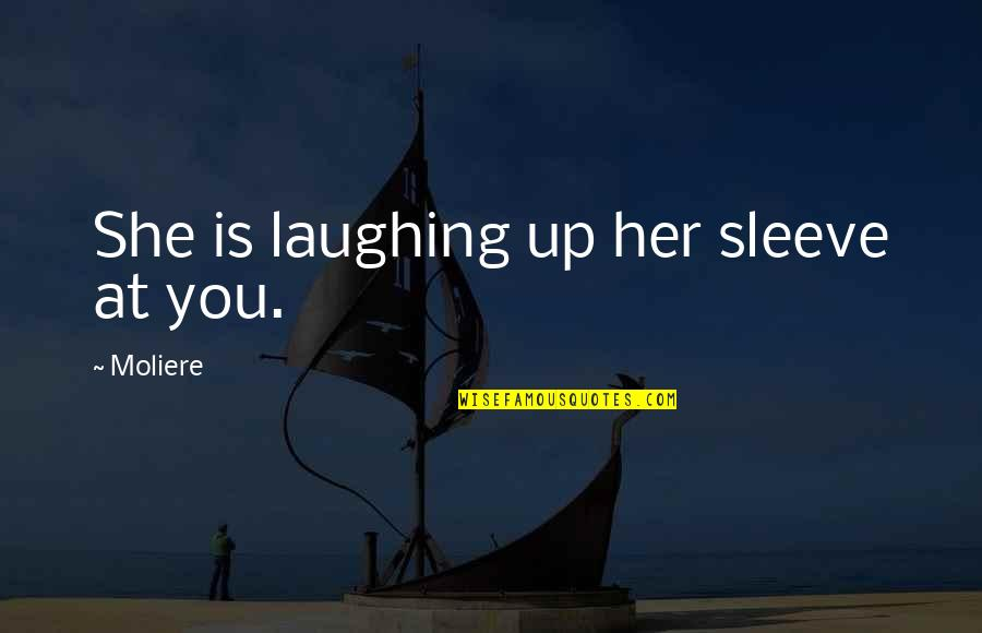 Sleeves Quotes By Moliere: She is laughing up her sleeve at you.