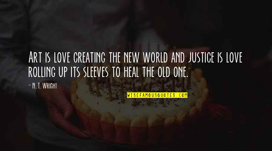 Sleeves Quotes By N. T. Wright: Art is love creating the new world and