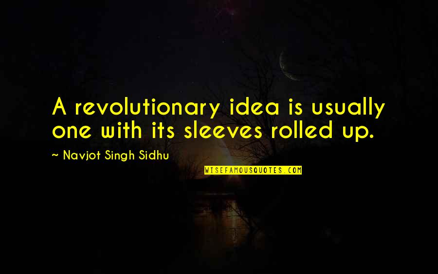 Sleeves Quotes By Navjot Singh Sidhu: A revolutionary idea is usually one with its