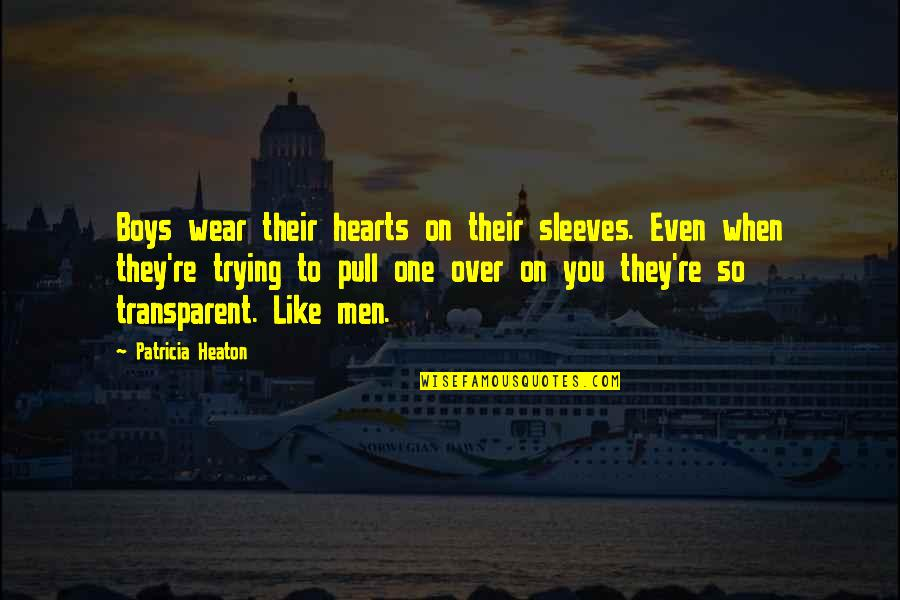 Sleeves Quotes By Patricia Heaton: Boys wear their hearts on their sleeves. Even