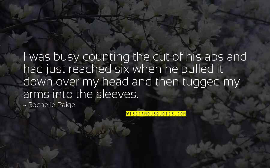 Sleeves Quotes By Rochelle Paige: I was busy counting the cut of his