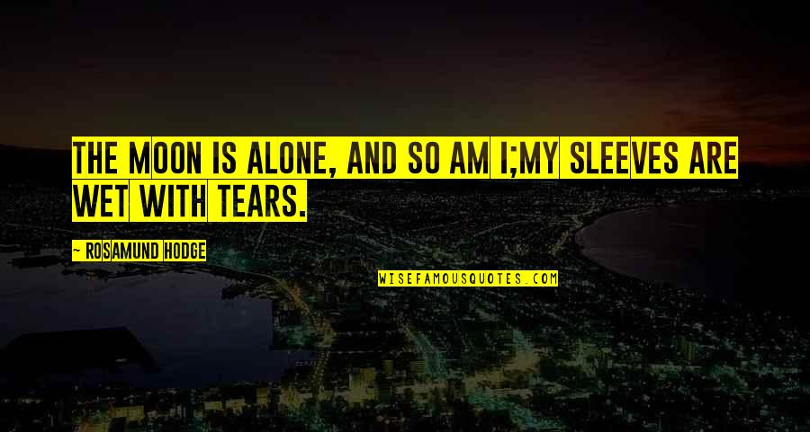 Sleeves Quotes By Rosamund Hodge: The moon is alone, and so am I;My