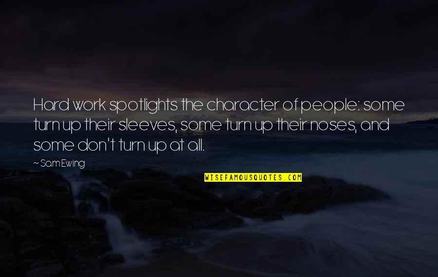 Sleeves Quotes By Sam Ewing: Hard work spotlights the character of people: some