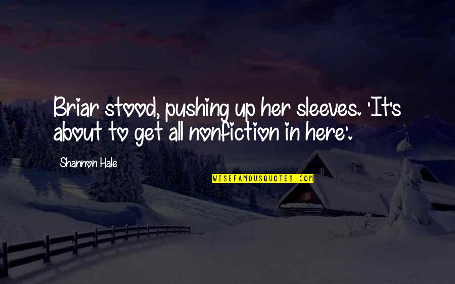 Sleeves Quotes By Shannon Hale: Briar stood, pushing up her sleeves. 'It's about