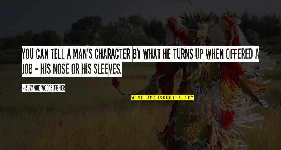 Sleeves Quotes By Suzanne Woods Fisher: You can tell a man's character by what