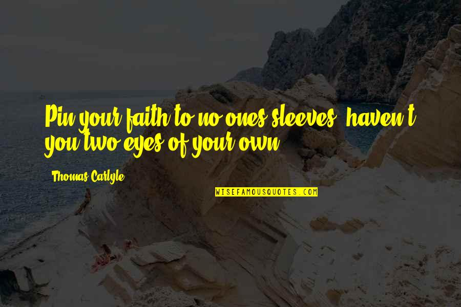 Sleeves Quotes By Thomas Carlyle: Pin your faith to no ones sleeves, haven't