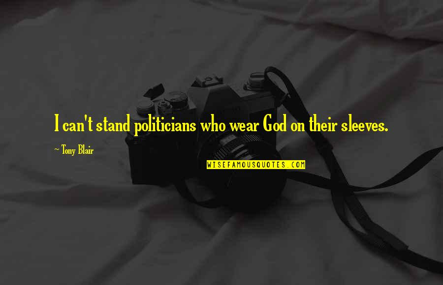 Sleeves Quotes By Tony Blair: I can't stand politicians who wear God on