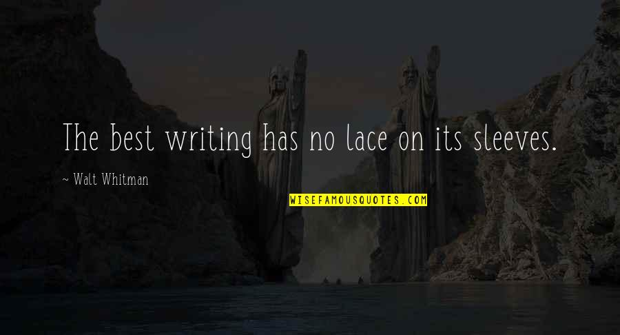 Sleeves Quotes By Walt Whitman: The best writing has no lace on its