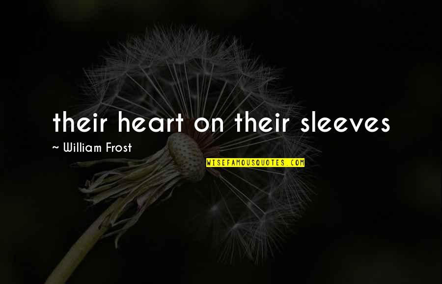 Sleeves Quotes By William Frost: their heart on their sleeves
