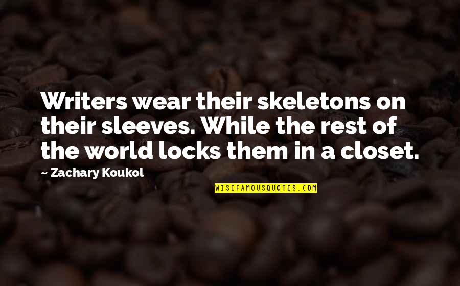 Sleeves Quotes By Zachary Koukol: Writers wear their skeletons on their sleeves. While