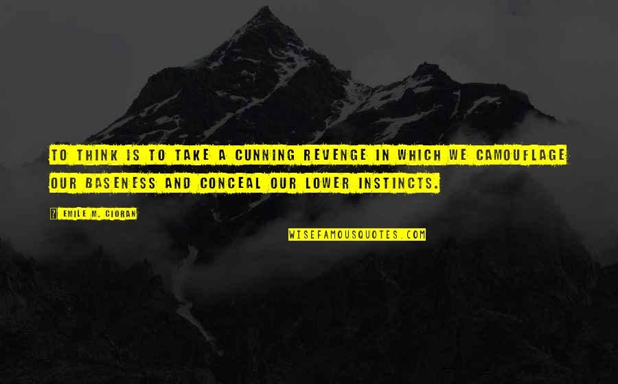 Sleighbells Quotes By Emile M. Cioran: To think is to take a cunning revenge
