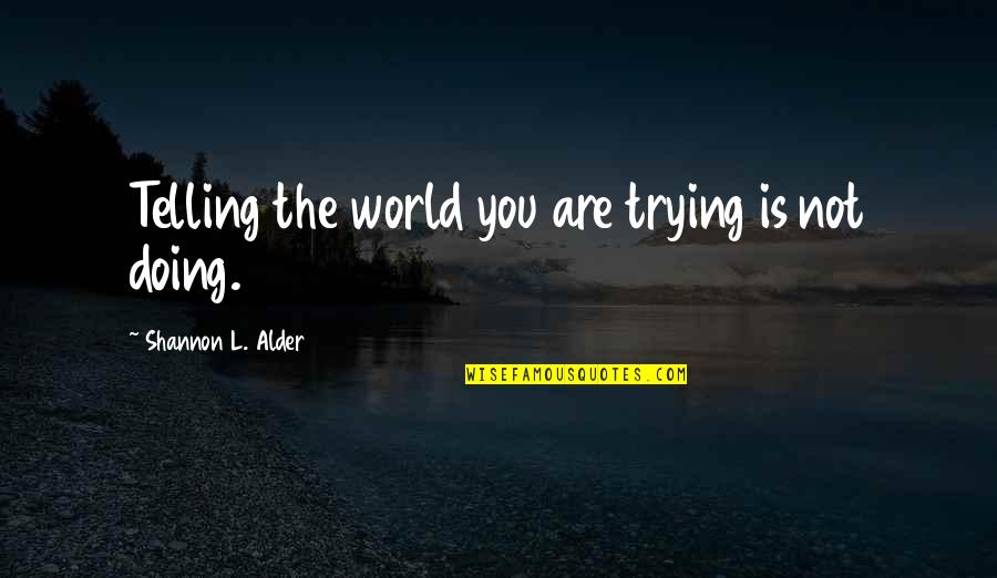 Sleighbells Quotes By Shannon L. Alder: Telling the world you are trying is not
