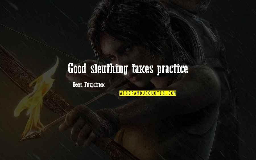 Sleuthing Quotes By Becca Fitzpatrick: Good sleuthing takes practice