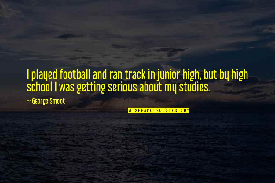 Sleuthing Quotes By George Smoot: I played football and ran track in junior