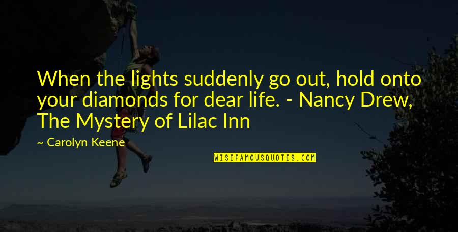 Sleuths Quotes By Carolyn Keene: When the lights suddenly go out, hold onto
