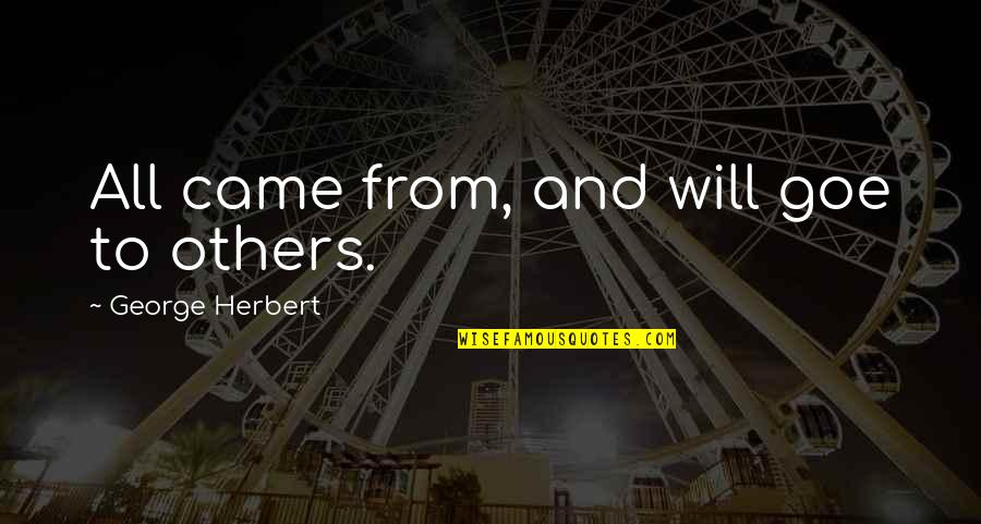 Sleuths Quotes By George Herbert: All came from, and will goe to others.