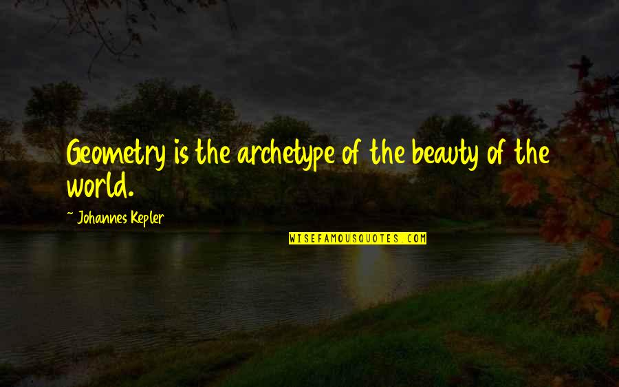 Sleuths Quotes By Johannes Kepler: Geometry is the archetype of the beauty of