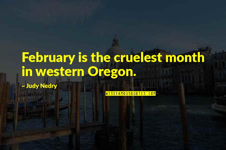 Sleuths Quotes By Judy Nedry: February is the cruelest month in western Oregon.