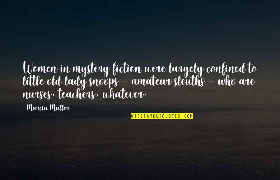 Sleuths Quotes By Marcia Muller: Women in mystery fiction were largely confined to